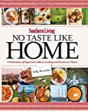 Southern Living No Taste Like Home: A Celebration of Regional Southern Cooking and Hometown Flavor by The Editors of Southern Living Magazine (2013-10-08)