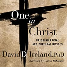 One in Christ: Bridging Racial and Cultural Divides Audiobook by David D. Ireland Narrated by Calvin Robinson