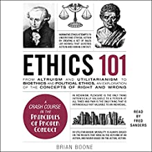 Ethics 101: From Altruism and Utilitarianism to Bioethics and Political Ethics, an Exploration of the Concepts of Right and Wrong Audiobook by Brian Boone Narrated by Fred Sanders