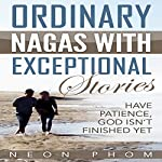 Ordinary Nagas with Exceptional Stories: Have Patience, God Isn't Finished Yet | Neon Phom