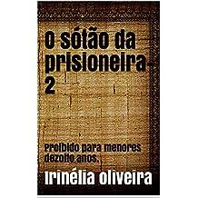 O sótão da prisioneira-2: Proibido para menores dezoito anos.