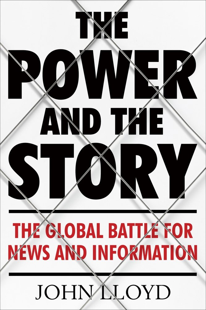 The Power and the Story: The Global Battle for News and Information pdf epub