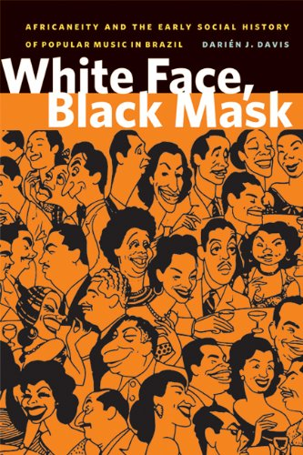 White Face, Black Mask: Africaneity and the Early Social History of Popular Music in Brazil (Black American and Diasporic - Mask Michigan
