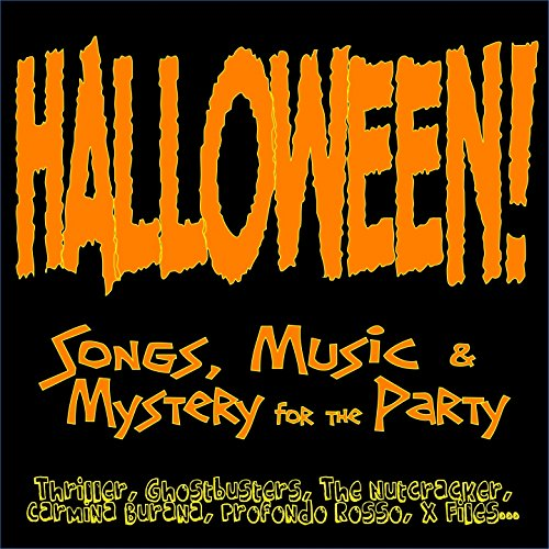Halloween! Songs, Music & Mystery for the Party (Thriller, Ghostbusters, the Nutcracker, Carmina Burana, Profondo Rosso, X Files...) ()