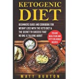 Ketogen Diet: Beginners Guide and Cookbook for Weight Loss With the Keto Diet & The Secret To Success That No One is Talking About – Ten Day Meal Plan and Fifty Delicious Recipes