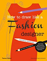 How To Draw Like A Fashion Designer: