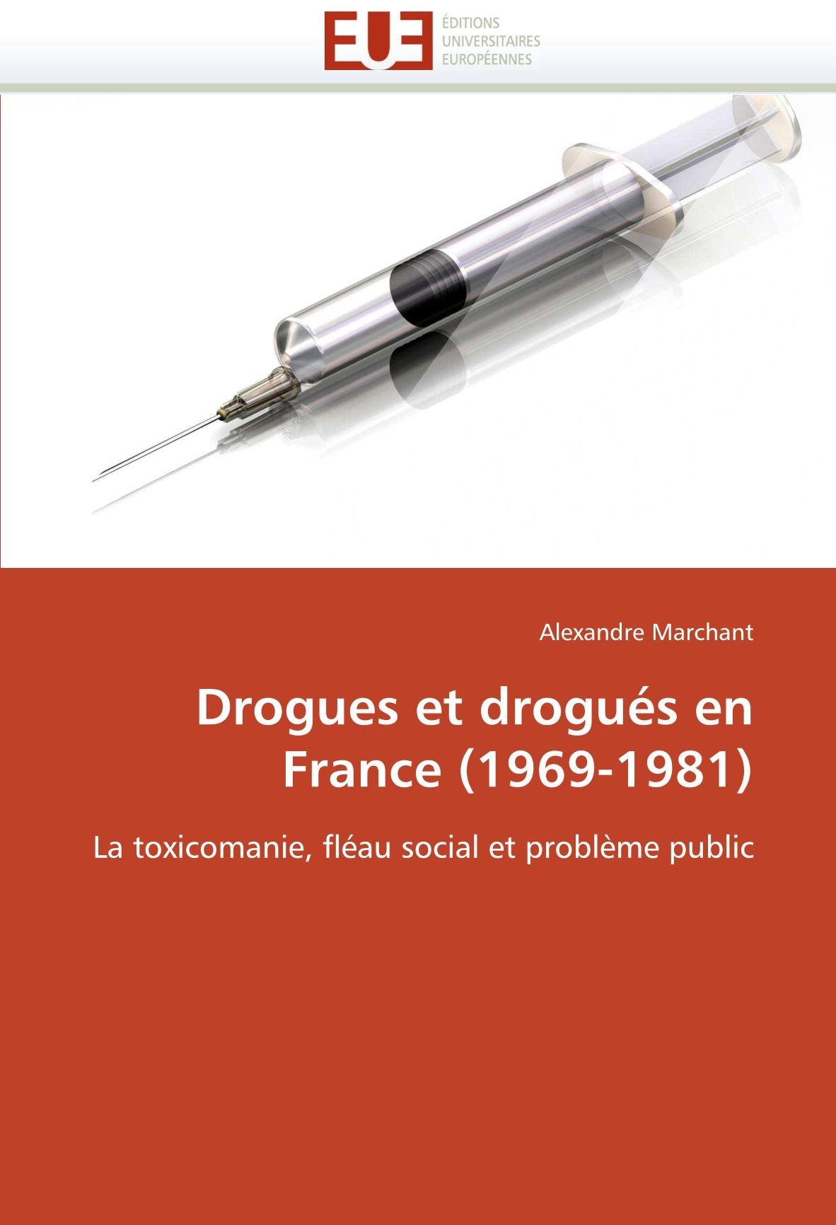 Read Online Drogues et drogués en France (1969-1981): La toxicomanie, fléau social et problème public (Omn.Univ.Europ.) (French Edition) PDF