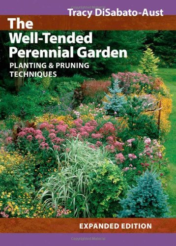 The Well Tended Perennial Garden Planting and Pruning Techniques by DiSabato-Aust, Tracy [Timber,2006] (Hardcover) (Perennial Garden Well Tended)