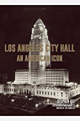 Los Angeles City Hall: An American Icon Hardcover