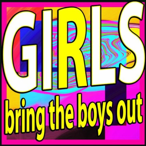 Girls Bring the Boys Out [Expl...