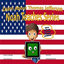 Learn About Thomas Jefferson: Noah Teaches Series Audiobook by Jesse Lindberg, John Therrien Narrated by Richard Hercher