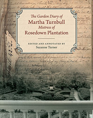 - The Garden Diary of Martha Turnbull, Mistress of Rosedown Plantation