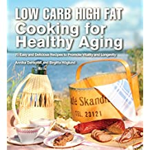 Low Carb High Fat Cooking for Healthy Aging: 70 Easy and Delicious Recipes to Promote Vitality and Longevity