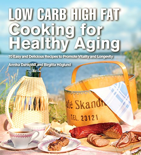 Low Carb High Fat Cooking for Healthy Aging: 70 Easy and Delicious Recipes to Promote Vitality and Longevity cover