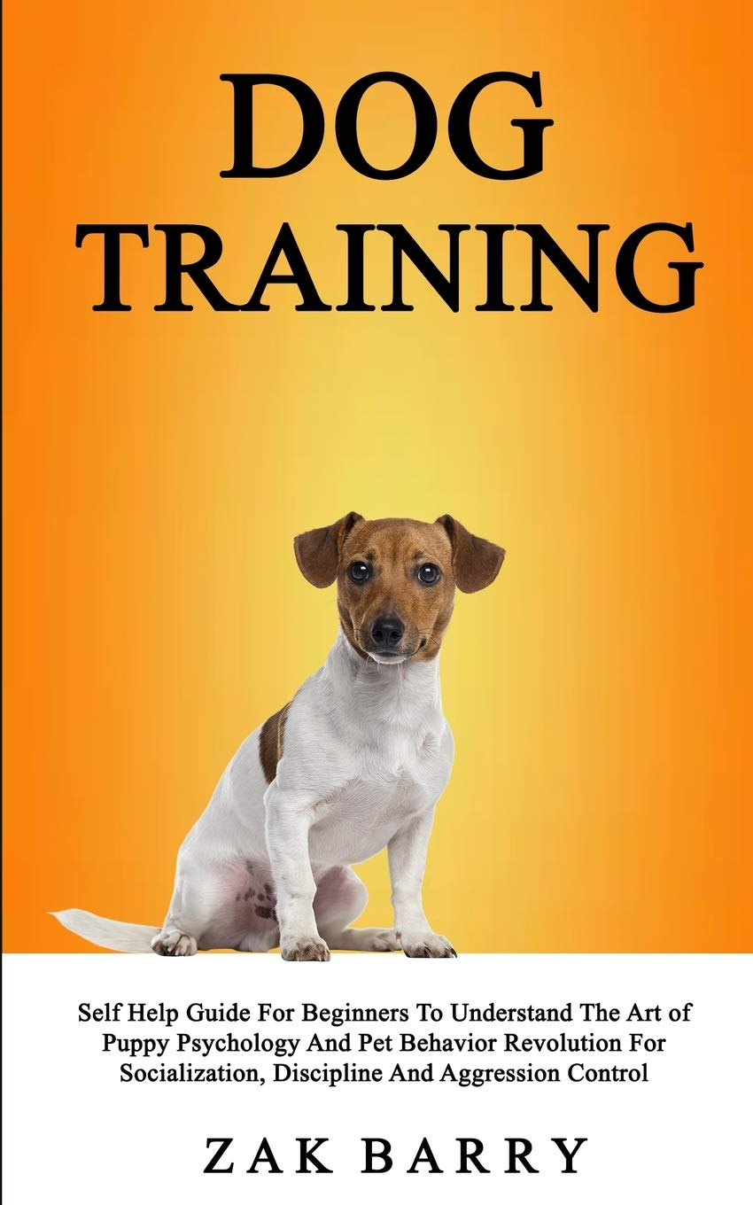 Dog-Training-Self-Help-Guide-For-Beginners-To-Understand-The-Art-of-Puppy-Psychology-And-Pet-Behavior-Revolution-For-Socialization-Discipline-And-Aggression-Control