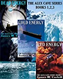 The Alex Cave Series. Books 1, 2, 3: Dead Energy, Cold Energy, Red Energy