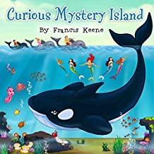 Children's books: Curious Mystery Island: (Beautifully Illustrated Picture Book - Bedtime story - Whales - Fish - Rhymes - Mermaids - Dolphins).