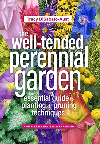 The Well-Tended Perennial Garden: The Essential Guide to Planting and Pruning Techniques, Third Edition (Garden Perennial Well Tended)