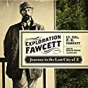 Exploration Fawcett: Journey to the Lost City of Z Audiobook by P. H. Fawcett Narrated by Robin Sachs
