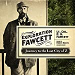 Exploration Fawcett: Journey to the Lost City of Z | P. H. Fawcett