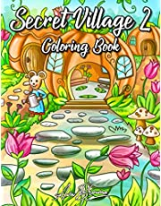 Secret Village Coloring Book 2: An Adult Coloring Book Featuring Magical Garden Scenes, Adorable Hidden Homes and Whimsical Tiny Creatures