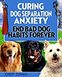 Curing Dog Separation Anxiety  : HOW TO MAKE A HABIT FOREVER DOG (DOGS Book 2)