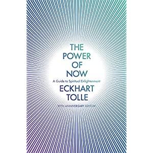 The Power of Now: A Guide to Spiritual Enlightenment: (20th Anniversary Edition) Paperback – 9 Jan. 2020