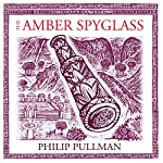 The Amber Spyglass: His Dark Materials Trilogy, Book 3 | Philip Pullman