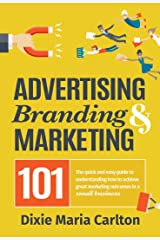 Advertising, Branding & Marketing 101: The quick and easy guide to achieving great marketing outcomes in a small business Kindle Edition