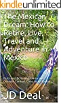 The Mexican Dream: How to Retire, Liv...