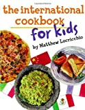 The International Cookbook for Kids, Matthew Locricchio, 0761463135
