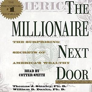 Amazon.com: The Millionaire Next Door: The Surprising Secrets Of Americau0027s  Rich (Audible Audio Edition): Cotter Smith, Thomas J. Stanley Ph.D., ...