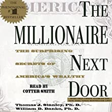 The Millionaire Next Door: The Surprising Secrets of America's Rich Audiobook by Thomas J. Stanley Ph.D., William D. Danko Ph.D. Narrated by Cotter Smith