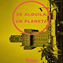 Se Alquila Un Planeta [One Planet Rent] Audiobook by  Yoss Narrated by Diego Guerrero