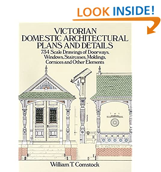 Victorian Domestic Architectural Plans And Details: 734 Scale Drawings Of  Doorways, Windows, Staircases, Moldings, Cornices, And Other Elements  (Dover ...