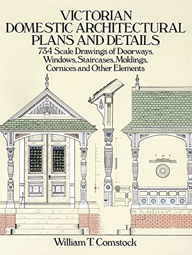 Victorian Domestic Architectural Plans and Details: 734 Scale Drawings of Doorways, Windows, Staircases, Moldings, Cornices, and Other Elements (Dover Architecture) (v. 1) ()