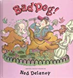 Bad Dog!, Ned Delaney, 0688065953
