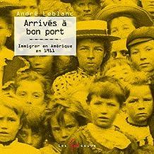 Arrivés à bon port [nouvelle édition]: Immigrer en Amérique en 1911