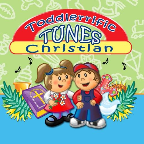 Toddlerrific Christian Tunes - Christian Songs for Children that teach them about Jesus & God's Love
