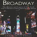 Broadway: The History and Legacy of New York City's Theater Center and Cultural Heart Audiobook by  Charles River Editors Narrated by Scott Clem