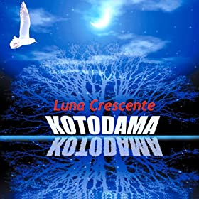 Kotodama luna crescente mp3 downloads for Oggi luna calante o crescente