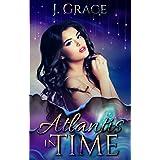 Atlantis In Time: A Fantasy Reverse Harem Novel (The Time Duet Book 1)