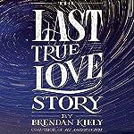 The Last True Love Story | Brendan Kiely