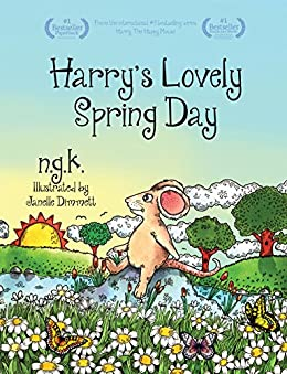 Harry's Lovely Spring Day: Teaching children the value of kindness. (Harry The Happy Mouse Book 1) by [K, NG]