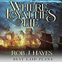 Where Loyalties Lie: Best Laid Plans, Book 1 Hörbuch von Rob J. Hayes Gesprochen von: Gerard Doyle
