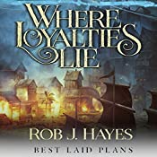 Where Loyalties Lie: Best Laid Plans, Book 1 | Rob J. Hayes