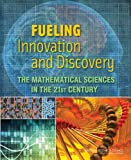 Fueling Innovation and Discovery : The Mathematical Sciences in the 21st Century, Committee on the Mathematical Sciences in 2025 and Board on Mathematical Sciences And Their Applications, 0309254736