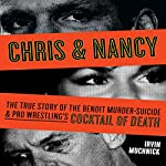 Chris & Nancy: The True Story of the Benoit Murder-Suicide and Pro Wrestling's Cocktail of Death | Irvin Muchnick