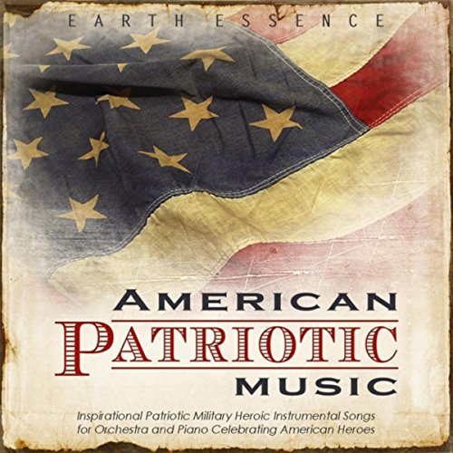 American Patriotic Music: Inspirational Patriotic Military Heroic Instrumental Songs for Orchestra and Piano Celebrating American Heroes -