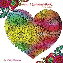 Heart Coloring Book For Adult Gorgeous Heart Designs Valentine Coloring Book For Adults 100 Pages Volume 1 Pretty Valentine 9781984209252 Amazon Com Books